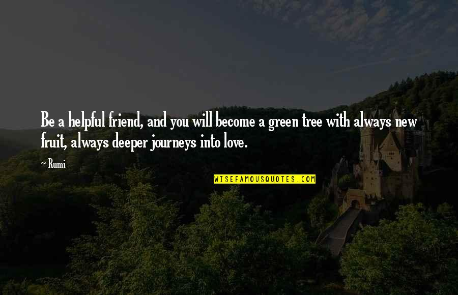 Love Deeper Quotes By Rumi: Be a helpful friend, and you will become