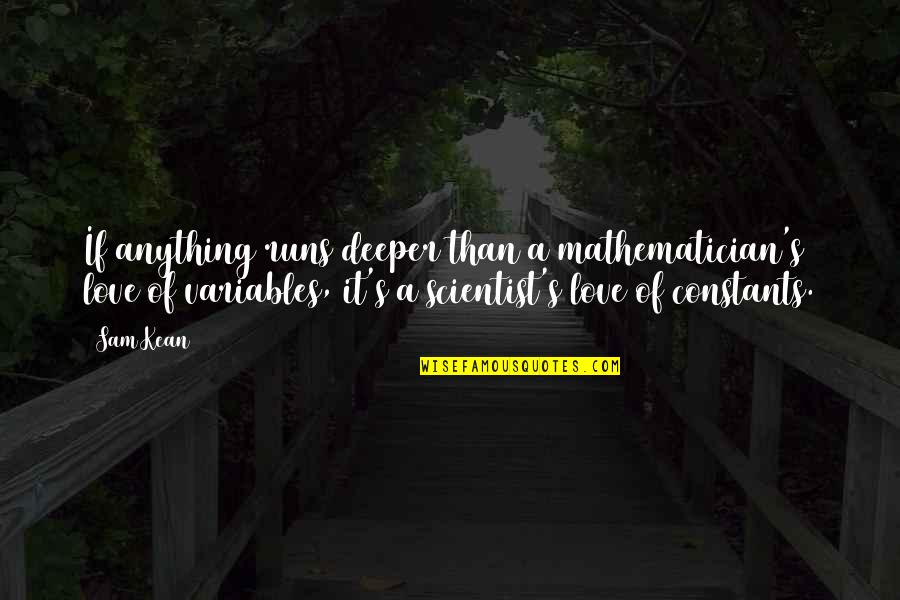 Love Deeper Quotes By Sam Kean: If anything runs deeper than a mathematician's love