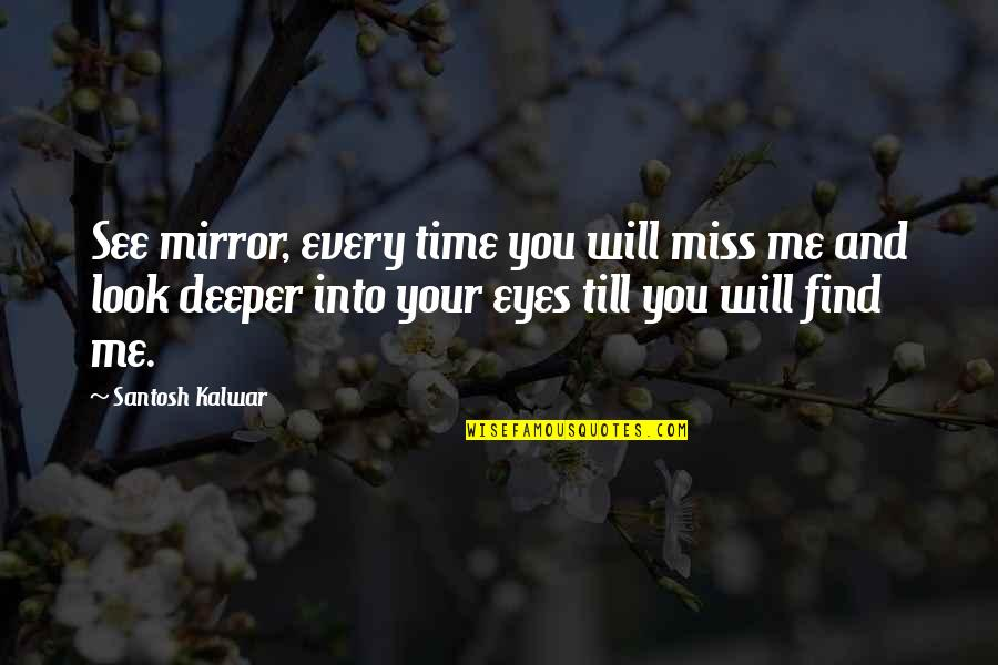 Love Deeper Quotes By Santosh Kalwar: See mirror, every time you will miss me