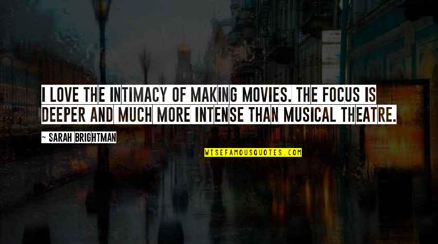 Love Deeper Quotes By Sarah Brightman: I love the intimacy of making movies. The