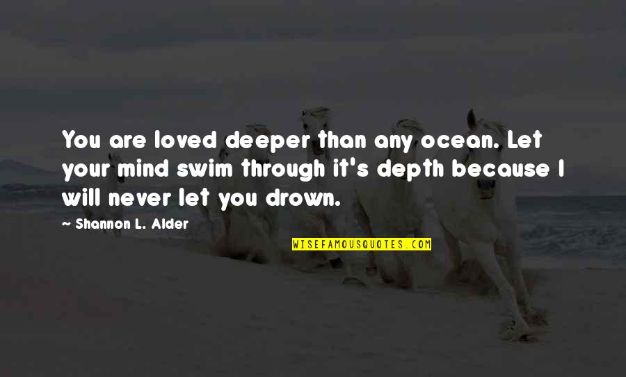 Love Deeper Quotes By Shannon L. Alder: You are loved deeper than any ocean. Let