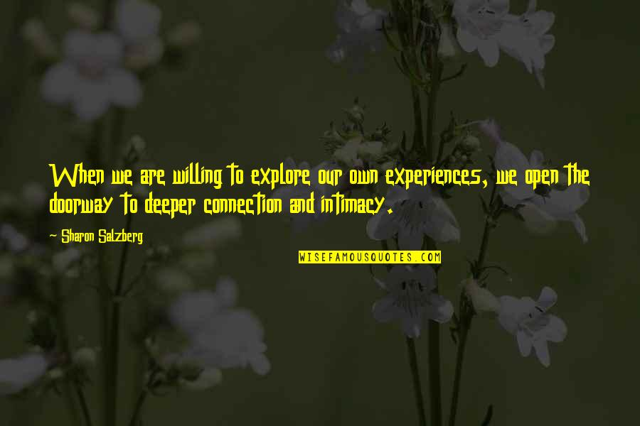 Love Deeper Quotes By Sharon Salzberg: When we are willing to explore our own
