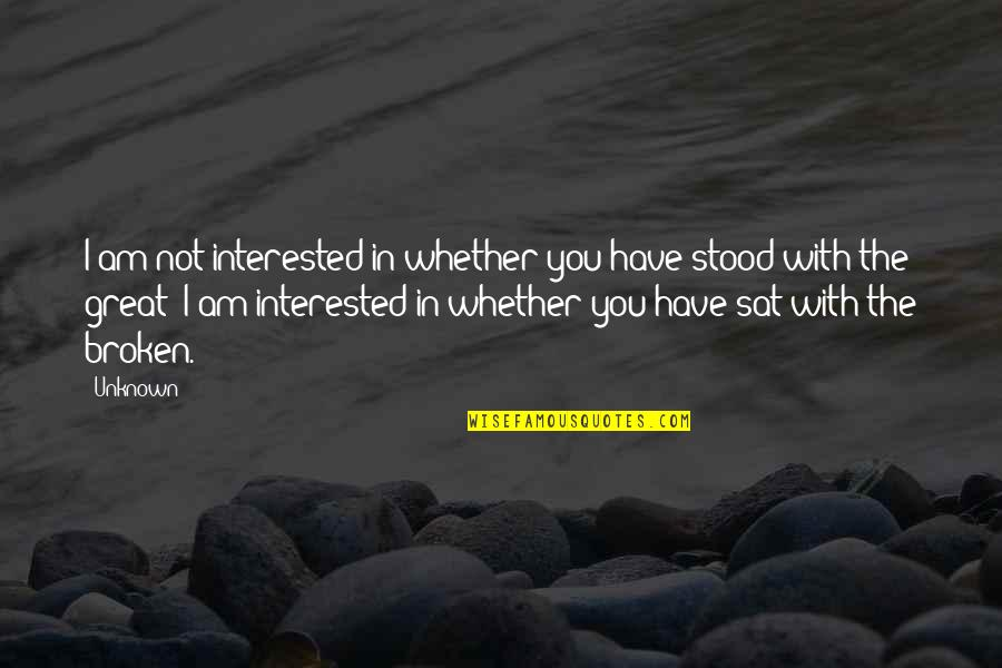 Love Deeper Quotes By Unknown: I am not interested in whether you have