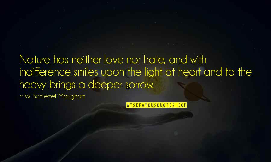Love Deeper Quotes By W. Somerset Maugham: Nature has neither love nor hate, and with