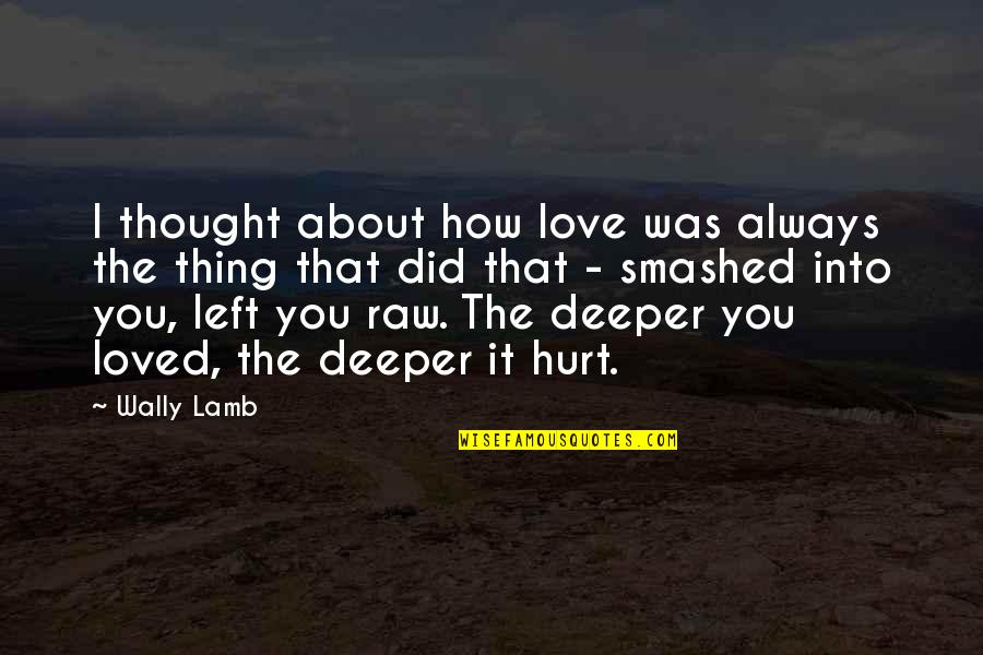 Love Deeper Quotes By Wally Lamb: I thought about how love was always the
