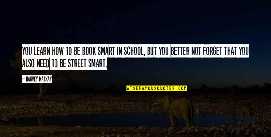 Love Defeating Hate Quotes By Harvey MacKay: You learn how to be book smart in