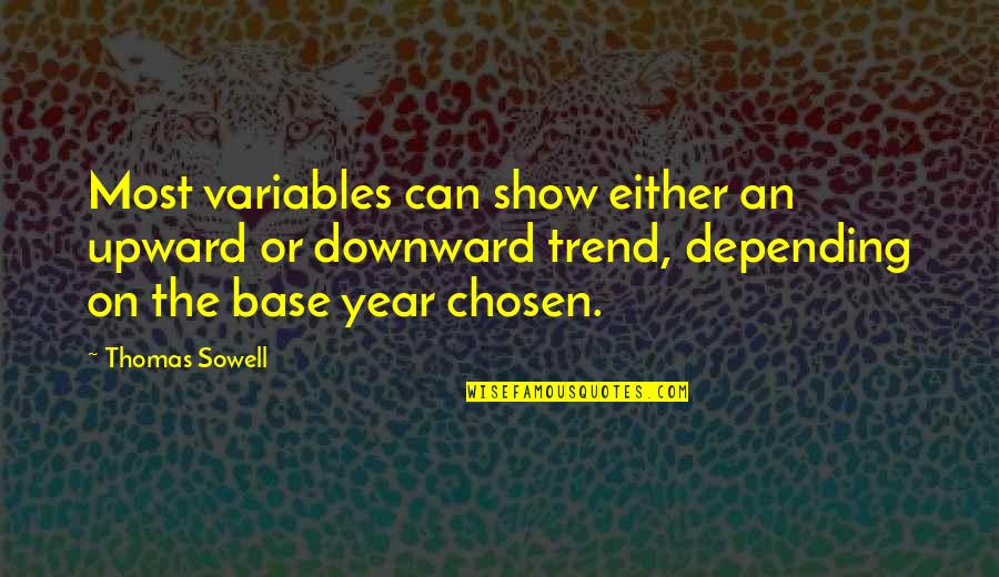 Love Defeating Hate Quotes By Thomas Sowell: Most variables can show either an upward or