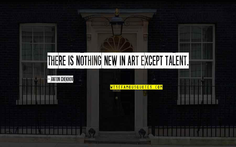 Love Deserves Second Chance Quotes By Anton Chekhov: There is nothing new in art except talent.