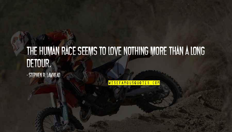 Love Detour Quotes By Stephen R. Lawhead: The human race seems to love nothing more