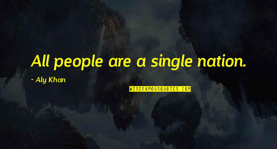 Love Difficult Times Quotes By Aly Khan: All people are a single nation.