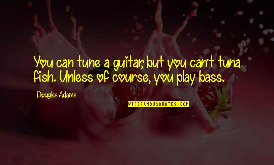 Love Difficult Times Quotes By Douglas Adams: You can tune a guitar, but you can't