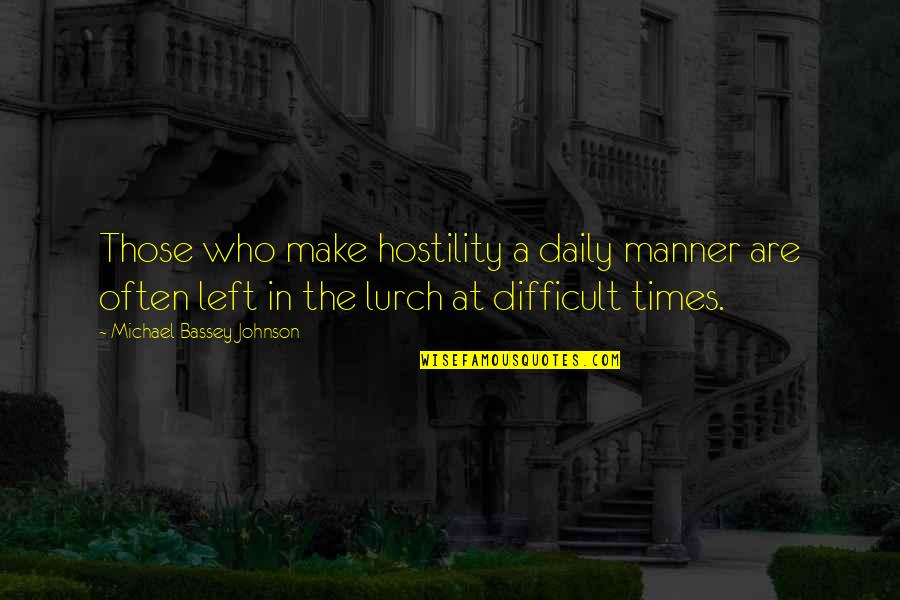 Love Difficult Times Quotes By Michael Bassey Johnson: Those who make hostility a daily manner are