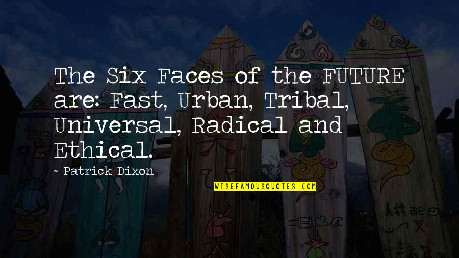 Love Difficult Times Quotes By Patrick Dixon: The Six Faces of the FUTURE are: Fast,