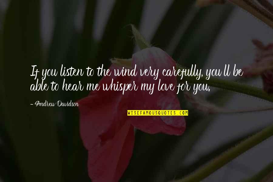 Love Distance Love Quotes By Andrew Davidson: If you listen to the wind very carefully,