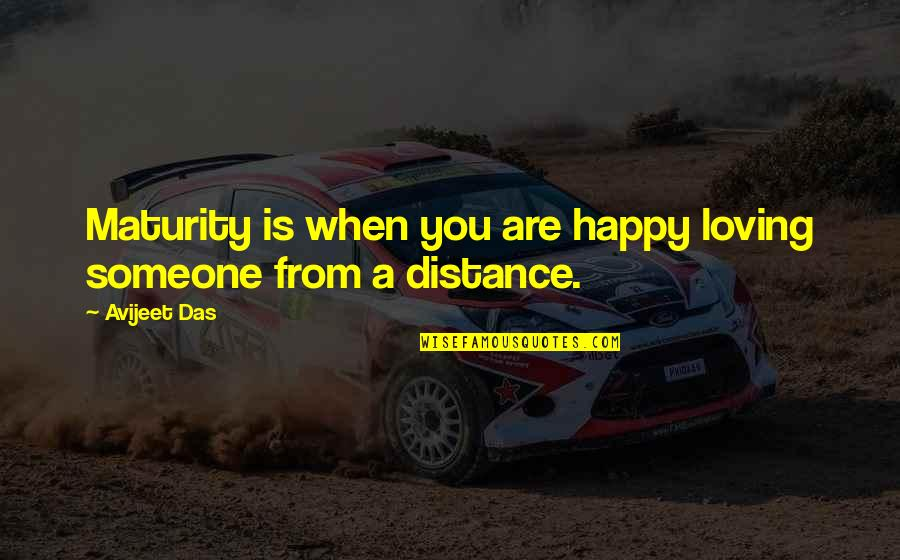 Love Distance Love Quotes By Avijeet Das: Maturity is when you are happy loving someone