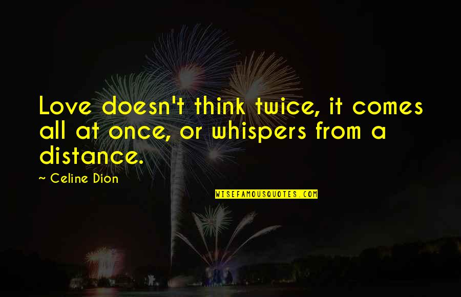 Love Distance Love Quotes By Celine Dion: Love doesn't think twice, it comes all at