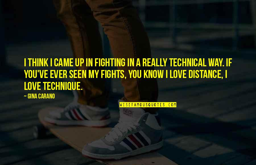 Love Distance Love Quotes By Gina Carano: I think I came up in fighting in