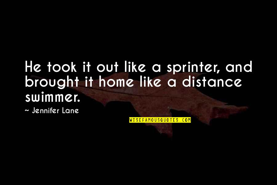 Love Distance Love Quotes By Jennifer Lane: He took it out like a sprinter, and