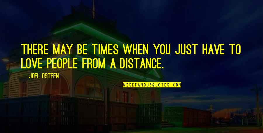 Love Distance Love Quotes By Joel Osteen: There may be times when you just have