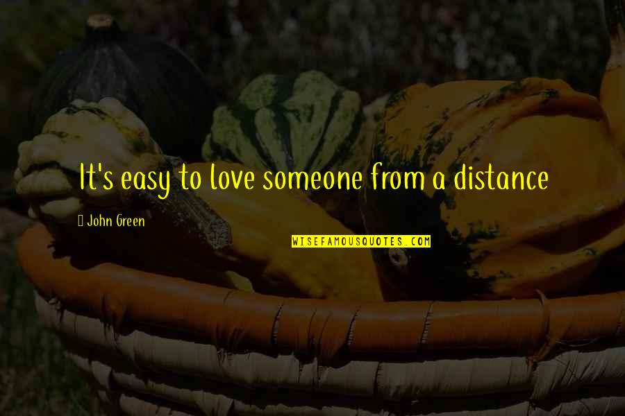 Love Distance Love Quotes By John Green: It's easy to love someone from a distance