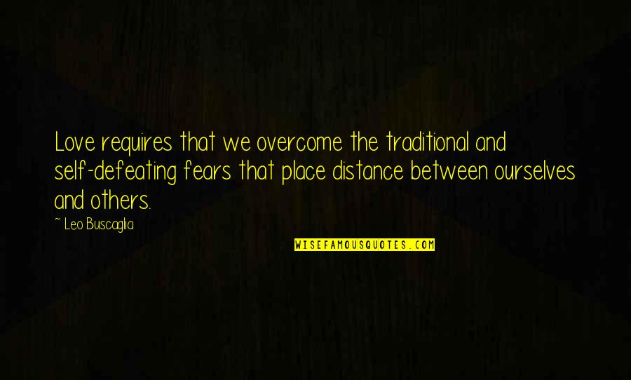 Love Distance Love Quotes By Leo Buscaglia: Love requires that we overcome the traditional and