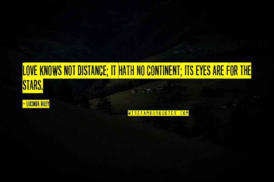 Love Distance Love Quotes By Lucinda Riley: Love knows not distance; It hath no continent;