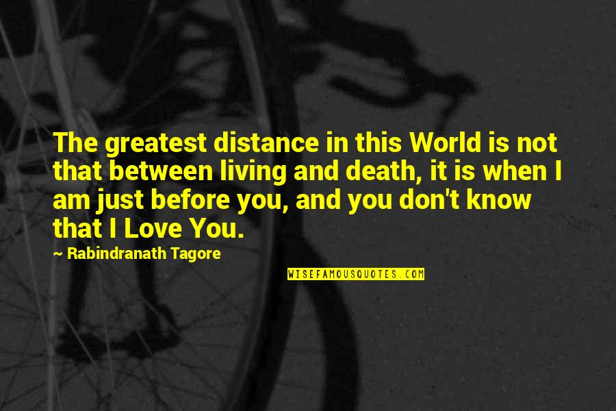 Love Distance Love Quotes By Rabindranath Tagore: The greatest distance in this World is not