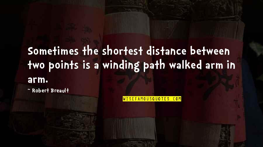 Love Distance Love Quotes By Robert Breault: Sometimes the shortest distance between two points is