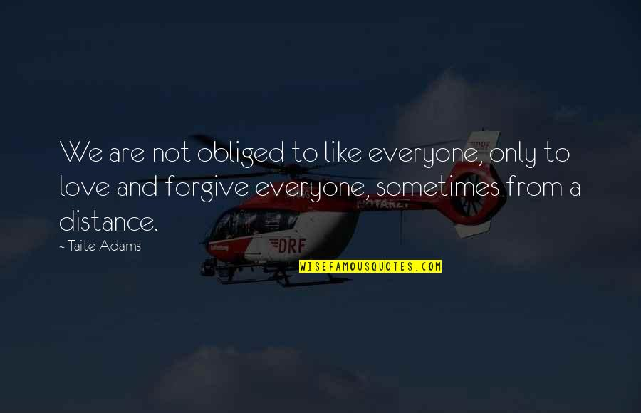 Love Distance Love Quotes By Taite Adams: We are not obliged to like everyone, only