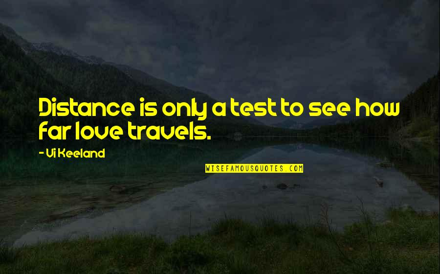 Love Distance Love Quotes By Vi Keeland: Distance is only a test to see how