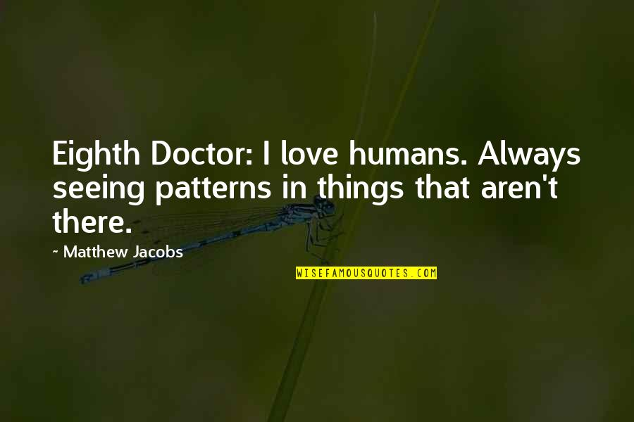 Love Doctor Who Quotes By Matthew Jacobs: Eighth Doctor: I love humans. Always seeing patterns