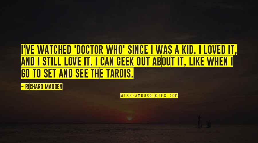 Love Doctor Who Quotes By Richard Madden: I've watched 'Doctor Who' since I was a