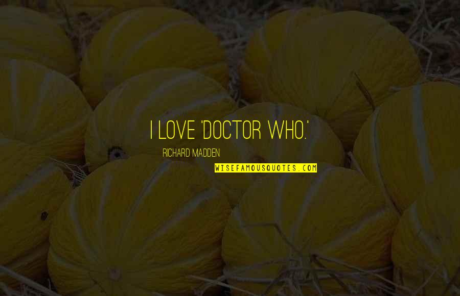 Love Doctor Who Quotes By Richard Madden: I love 'Doctor Who.'