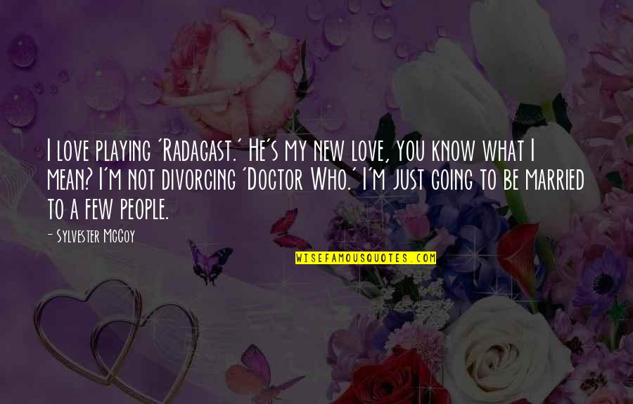 Love Doctor Who Quotes By Sylvester McCoy: I love playing 'Radagast.' He's my new love,