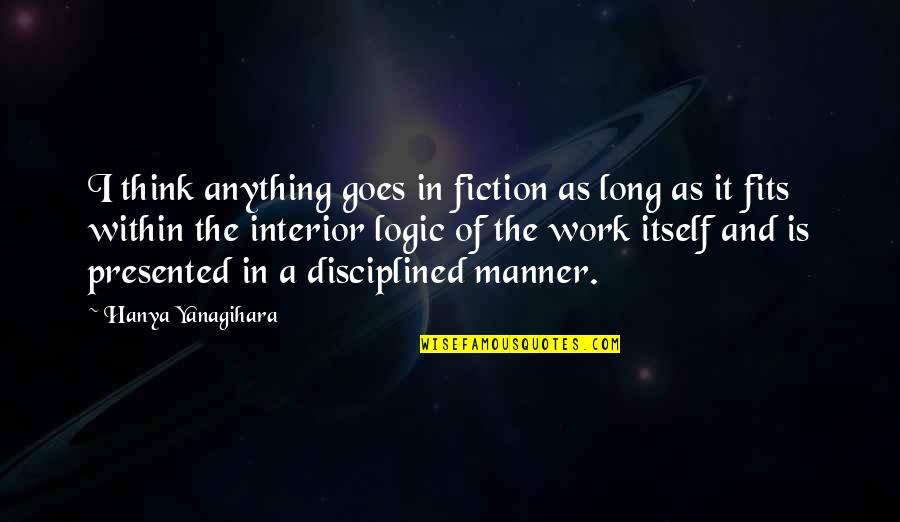 Love Doesn't Come Easy Quotes By Hanya Yanagihara: I think anything goes in fiction as long