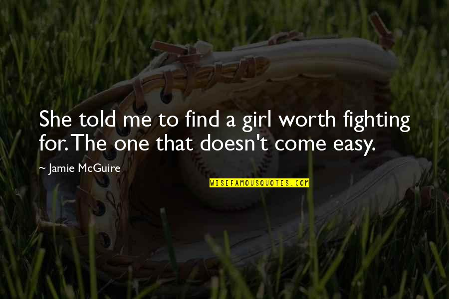 Love Doesn't Come Easy Quotes By Jamie McGuire: She told me to find a girl worth