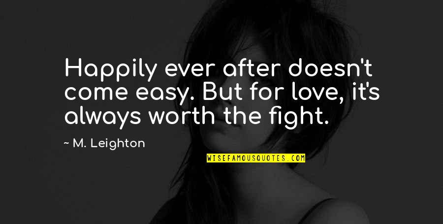 Love Doesn't Come Easy Quotes By M. Leighton: Happily ever after doesn't come easy. But for