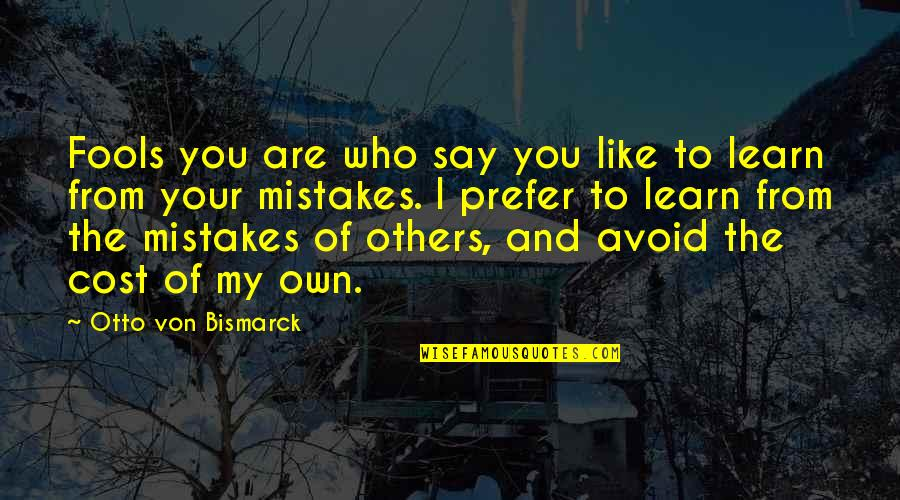 Love Doesn't Come Easy Quotes By Otto Von Bismarck: Fools you are who say you like to