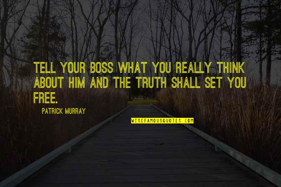 Love Doesn't Come Easy Quotes By Patrick Murray: Tell your boss what you really think about