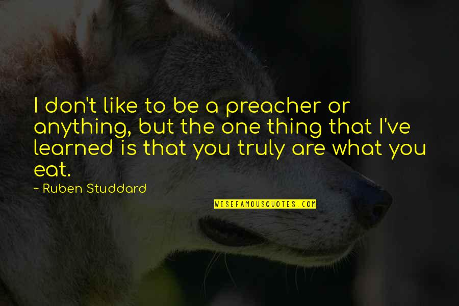 Love Doesn't Come Easy Quotes By Ruben Studdard: I don't like to be a preacher or