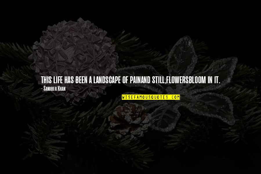 Love Doesn't Come Easy Quotes By Sanober Khan: this life has been a landscape of painand