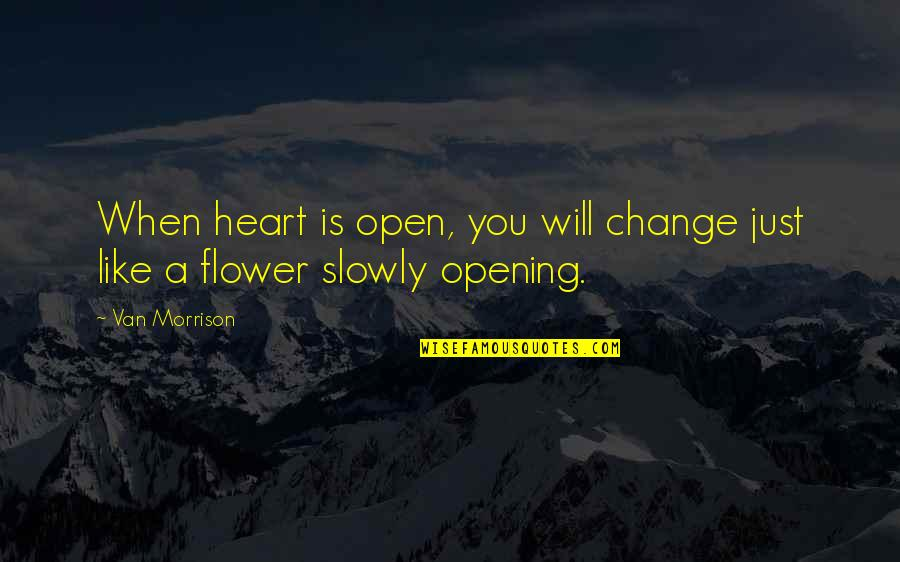 Love Doesn't Come Easy Quotes By Van Morrison: When heart is open, you will change just