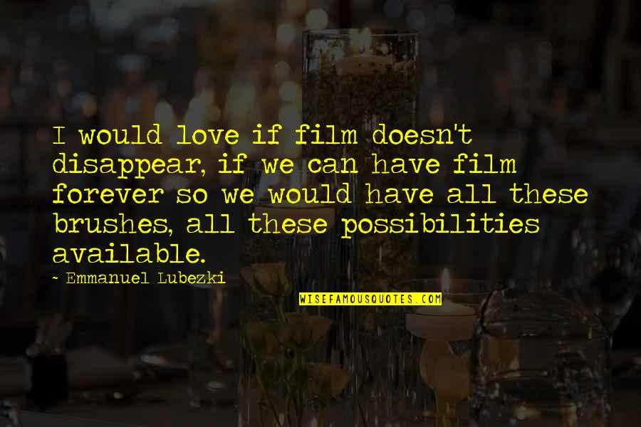 Love Doesn't Disappear Quotes By Emmanuel Lubezki: I would love if film doesn't disappear, if