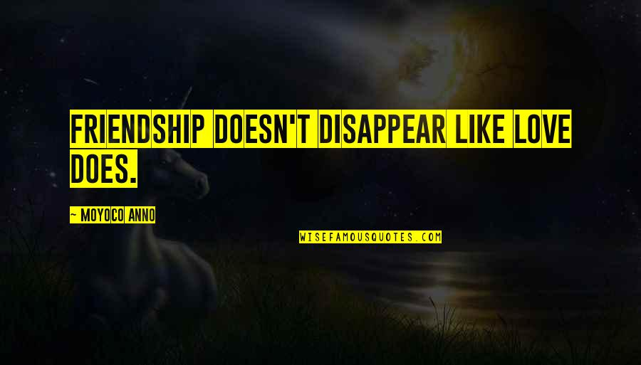 Love Doesn't Disappear Quotes By Moyoco Anno: Friendship doesn't disappear like love does.