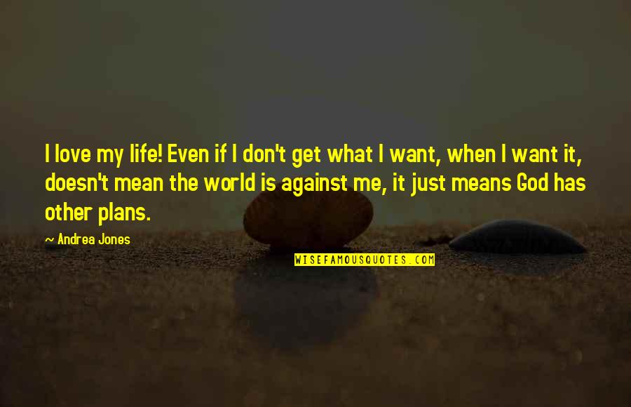 Love Doesn't Mean Quotes By Andrea Jones: I love my life! Even if I don't