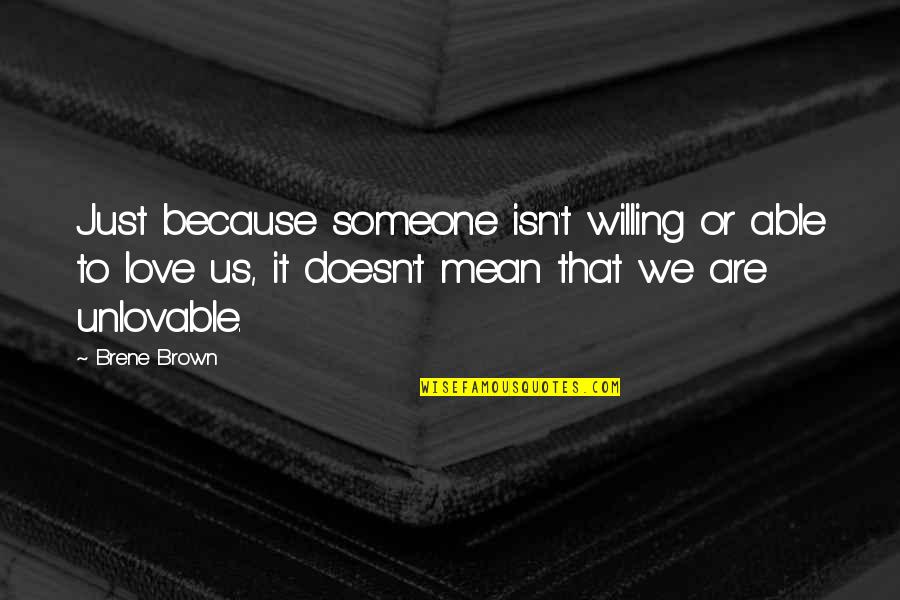 Love Doesn't Mean Quotes By Brene Brown: Just because someone isn't willing or able to