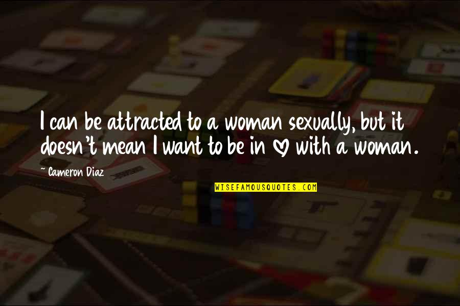 Love Doesn't Mean Quotes By Cameron Diaz: I can be attracted to a woman sexually,
