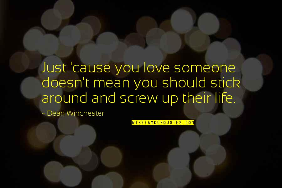 Love Doesn't Mean Quotes By Dean Winchester: Just 'cause you love someone doesn't mean you