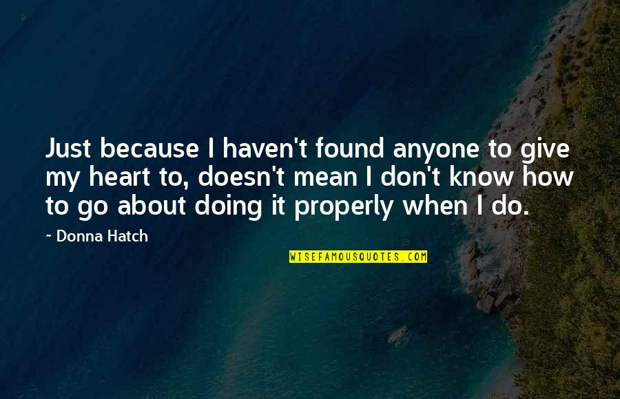 Love Doesn't Mean Quotes By Donna Hatch: Just because I haven't found anyone to give