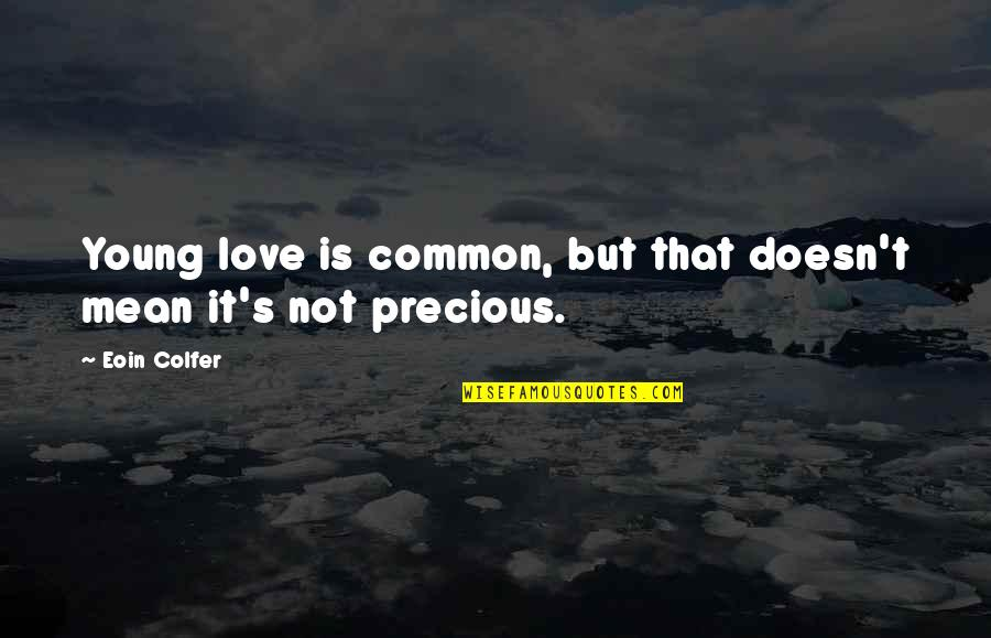 Love Doesn't Mean Quotes By Eoin Colfer: Young love is common, but that doesn't mean
